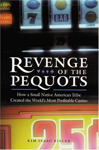 Revenge of the Pequots How a Small Native American Tribe Created the World's Most Profitable Casino  2002 edition cover