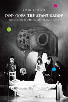 Pop Goes the Avant-Garde Experimental Theater in Contemporary China  2012 9780857420459 Front Cover
