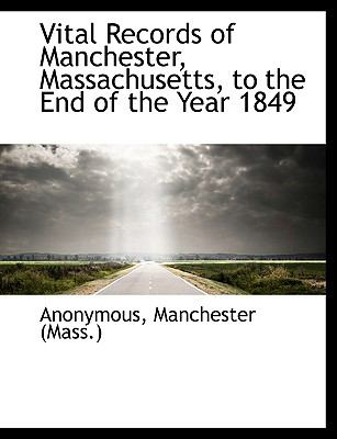 Vital Records of Manchester, Massachusetts, to the End of the Year 1849  N/A 9781115190459 Front Cover