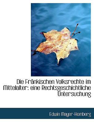 Die Fr�nkischen Volksrechte Im Mittelalter Eine Rechtsgeschichtliche Untersuchung N/A 9781115455459 Front Cover