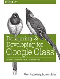 Designing and Developing for Google Glass Thinking Differently for a New Platform  2014 9781491946459 Front Cover