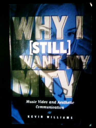 Why I Want My MTV Music Video and Aesthetic Communication  2003 9781572733459 Front Cover