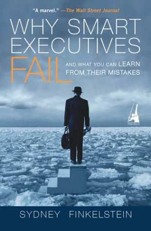 Why Smart Executives Fail And What You Can Learn from Their Mistakes N/A edition cover
