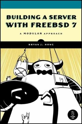 Building a Server with FreeBSD 7 A Modular Approach 2nd 2007 9781593271459 Front Cover