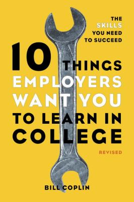 10 Things Employers Want You to Learn in College, Revised The Skills You Need to Succeed  2012 edition cover