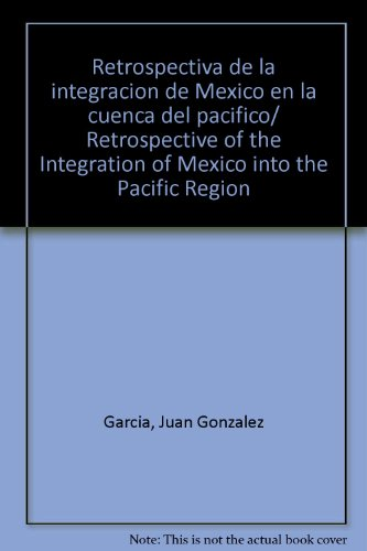 Retrospectiva de la integracion de Mexico en la cuenca del pacifico/ Retrospective of the Integration of Mexico into the Pacific Region:  2008 edition cover