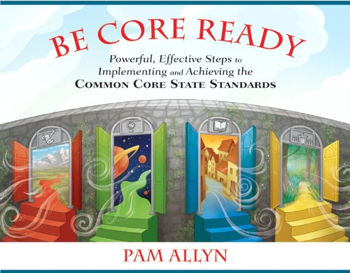 Be Core Ready Powerful, Effective Steps to Implementing and Achieving the Common Core State Standards  2013 (Revised) edition cover