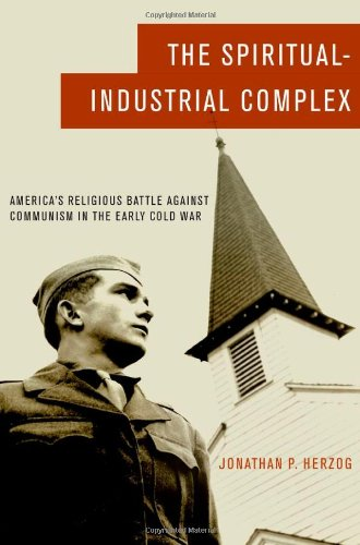 Spiritual-Industrial Complex America's Religious Battle Against Communism in the Early Cold War  2011 9780195393460 Front Cover