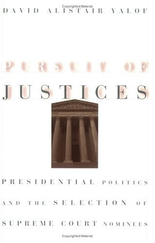 Pursuit of Justices Presidential Politics and the Selection of Supreme Court Nominees  2001 9780226945460 Front Cover