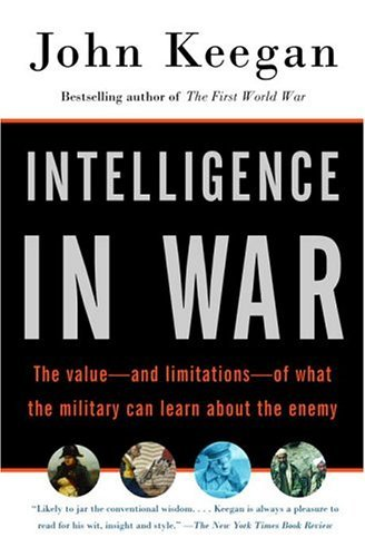 Intelligence in War The Value--and Limitations--of What the Military Can Learn about the Enemy  2004 edition cover