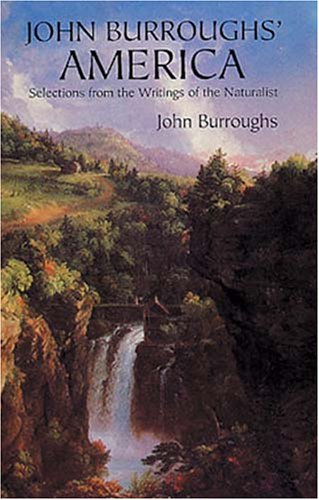 John Burroughs' America Selections from the Writings of the Naturalist  1997 (Reprint) 9780486297460 Front Cover