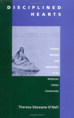 Disciplined Hearts History of Identity, and Depression in an American Indian Community Annual  edition cover