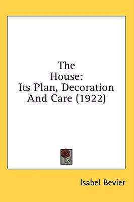 House : Its Plan, Decoration and Care (1922) N/A 9780548667460 Front Cover