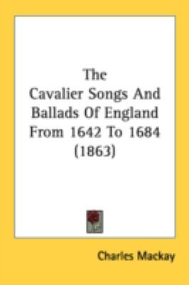 Cavalier Songs and Ballads of England from 1642 To 1684  N/A 9780548737460 Front Cover