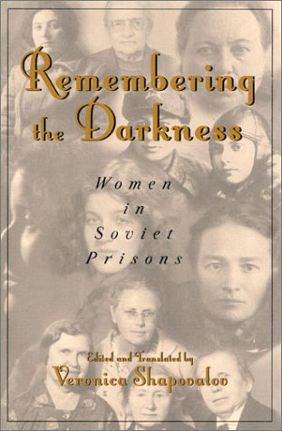 Remembering the Darkness Women in Soviet Prisions  2001 9780742511460 Front Cover
