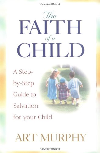 Faith of a Child A Step-by-Step Guide to Salvation for Your Child  2000 edition cover