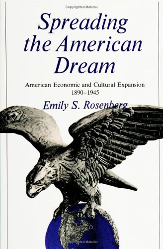 Spreading the American Dream American Economic and Cultural Expansion, 1890-1945 N/A edition cover