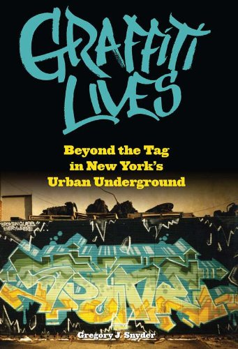 Graffiti Lives Beyond the Tag in New York's Urban Underground  2011 9780814740460 Front Cover
