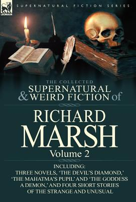 The Collected Supernatural and Weird Fiction of Richard Marsh: Volume 2-Including Three Novels, 'The Devil's Diamond, ' 'The Mahatma's Pupil' and 'The  0 edition cover