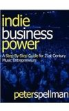 Indie Business Power A Step-By-Step Guide for 21st Century Music Entrepreneurs N/A edition cover