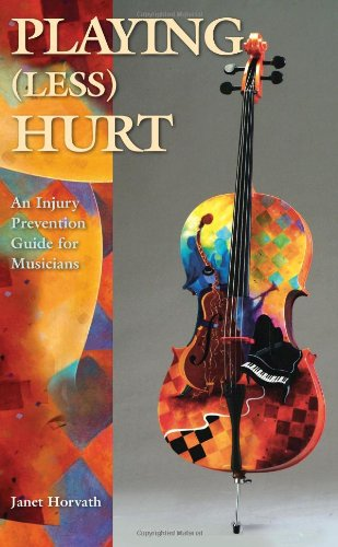 Playing (Less) Hurt An Injury Prevention Guide for Musicians  2010 edition cover