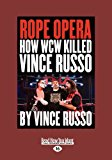 Rope Opera: How WCW Killed Vince Russo  0 edition cover