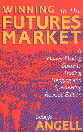 Winning in the Future Markets A Money-Making Guide to Trading, Hedging and Speculating 2nd 1991 (Revised) 9781557381460 Front Cover