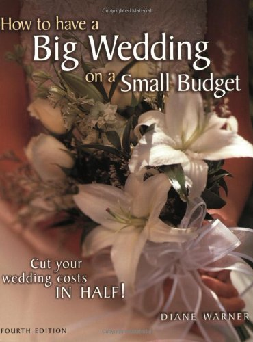 How to Have a Big Wedding on a Small Budget Cut Your Wedding Costs in Half! 4th 2002 9781558706460 Front Cover