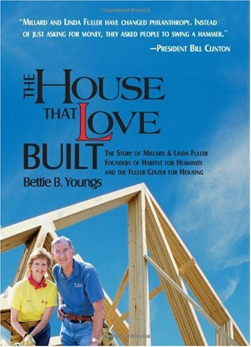 House That Love Built The Story of Millard and Linda Fuller, Founders of Habitat for Humanity and the Fuller Center for Housing  2007 edition cover
