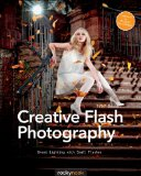 Creative Flash Photography Great Lighting with Small Flashes: 40 Flash Workshops  2014 9781937538460 Front Cover