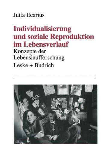 Individualisierung Und Soziale Reproduktion Im Lebensverlauf: Konzepte Der Lebenslaufforschung  1995 9783810013460 Front Cover
