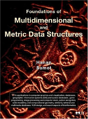 Foundations of Multidimensional and Metric Data Structures   2005 edition cover