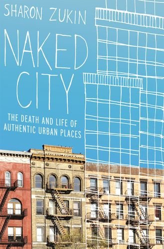 Naked City The Death and Life of Authentic Urban Places  2011 edition cover