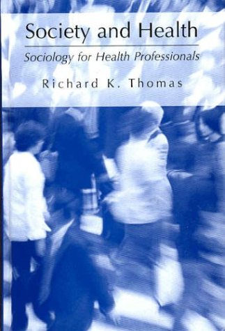 Society and Health Sociology for Health Professionals  2002 9780306477461 Front Cover