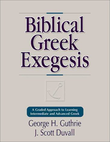 Biblical Greek Exegesis A Graded Approach to Learning Intermediate and Advanced Greek  1998 9780310212461 Front Cover
