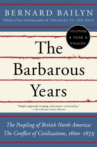 Barbarous Years The Peopling of British North America - The Conflict of Civilizations, 1600-1675  2013 edition cover