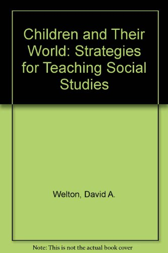 Children and Their World Strategies for Teaching Social Studies 7th 2002 9780618116461 Front Cover