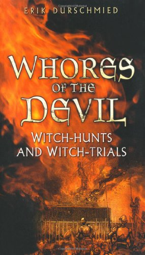 Whores of the Devil Witch-Hunts and Witch-Trials  2010 9780752456461 Front Cover