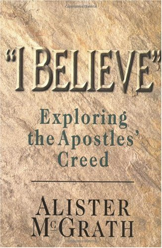 I Believe Exploring the Apostles' Creed  1998 (Reprint) edition cover