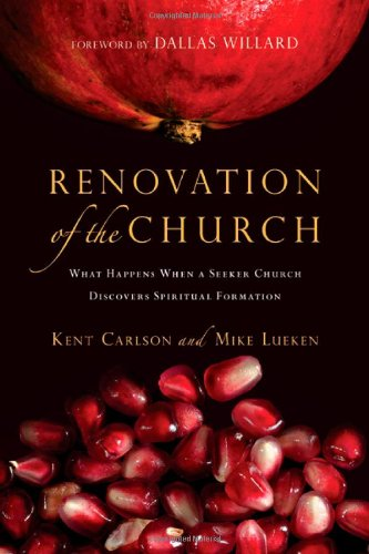 Renovation of the Church What Happens When a Seeker Church Discovers Spiritual Formation  2010 edition cover
