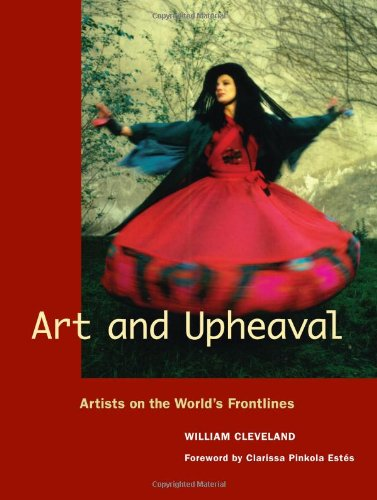 Art and Upheaval Artists on the World's Frontlines N/A edition cover