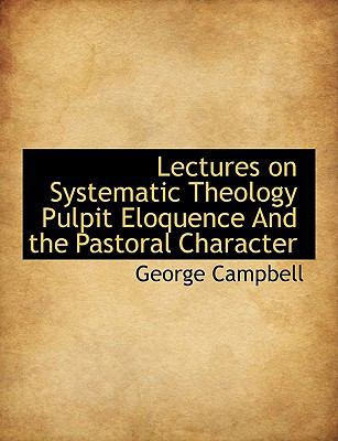 Lectures on Systematic Theology Pulpit Eloquence and the Pastoral Character N/A 9781113607461 Front Cover