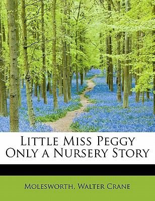 Little Miss Peggy Only a Nursery Story N/A 9781113805461 Front Cover