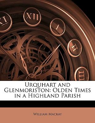 Urquhart and Glenmoriston Olden Times in a Highland Parish N/A edition cover