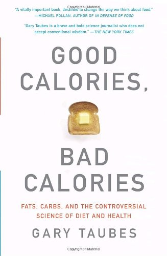 Good Calories, Bad Calories Fats, Carbs, and the Controversial Science of Diet and Health  2008 edition cover