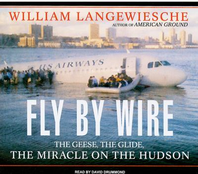 """Fly by Wire: The Geese, the Glide, the """"Miracle"""" on the Hudson, Library Edition  2009 9781400145461 Front Cover"""