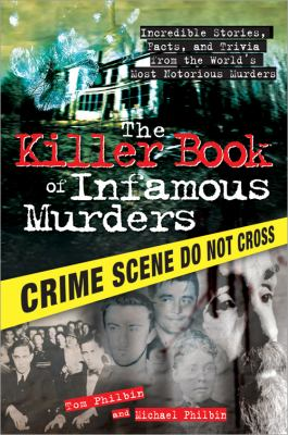 Killer Book of Infamous Murders Incredible Stories, Facts, and Trivia from the World's Most Notorious Murders  2010 9781402237461 Front Cover