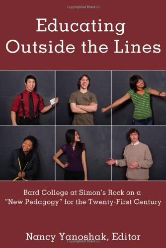 "Educating Outside the Lines Bard College at Simon's Rock on a ""New Pedagogy"" for the Twenty-First Century  2011 9781433109461 Front Cover"