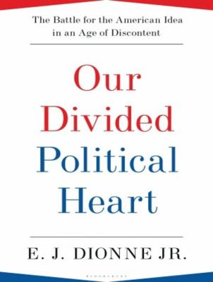 Our Divided Political Heart: The Battle for the American Idea in an Age of Discontent Library Edition  2012 edition cover