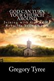 God Can Turn Your Church Around Joining with God As He Rebuilds Your Church N/A 9781483951461 Front Cover